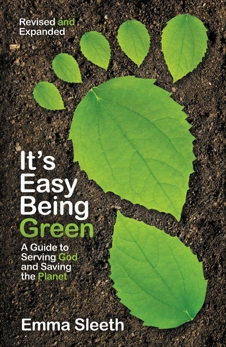 It's Easy Being Green, Revised and Expanded Edition: A Guide to Serving God and Saving the Planet, Sleeth, Emma