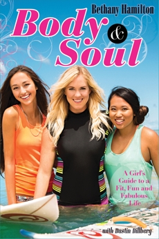 Body and Soul: A Girl's Guide to a Fit, Fun and Fabulous Life, Dillberg, Dustin & Hamilton, Bethany