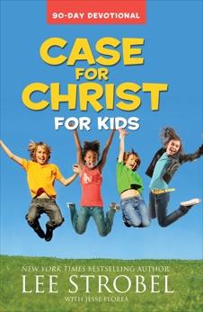 Case for Christ for Kids 90-Day Devotional, Strobel, Lee