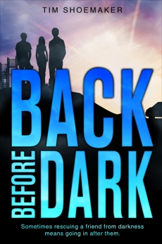 Back Before Dark: Sometimes rescuing a friend from darkness ... means going in after them, Shoemaker, Tim