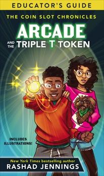 Arcade and the Triple T Token Educator's Guide, Jennings, Rashad