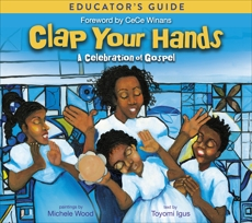 Clap Your Hands Educator's Guide: A Celebration of Gospel, Igus, Toyomi
