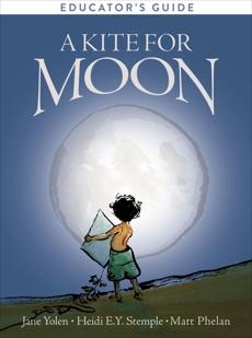 A Kite for Moon Educator's Guide, Yolen, Jane & Stemple, Heidi E.Y.