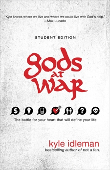 Gods at War Student Edition: The battle for your heart that will define your life, Idleman, Kyle