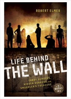 Life Behind the Wall: Candy Bombers, Beetle Bunker, and Smuggler's Treasure, Elmer, Robert