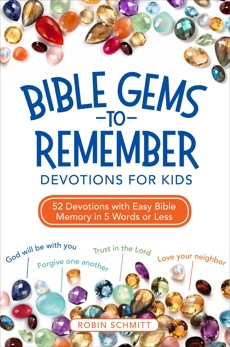 Bible Gems to Remember Devotions for Kids: 52 Devotions with Easy Bible Memory in 5 Words or Less, Schmitt, Robin