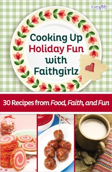 Cooking Up Holiday Fun with Faithgirlz: 30 Recipes from Food, Faith, and Fun, Zondervan,