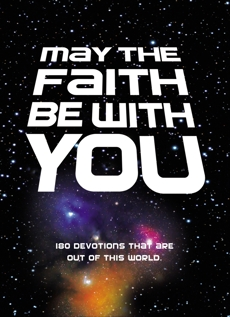 May the Faith Be with You: 180 devotions that are out of this world, Zondervan,