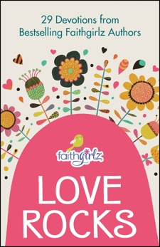 Love Rocks: 29 Devotions from Bestselling Faithgirlz Authors, Various Authors,