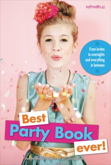 Best Party Book Ever!: From invites to overnights and everything in between, Girls' Life Magazine (COR) & Faithgirlz! (COR) & Editors of Faithgirlz! and Girls' Life Mag,