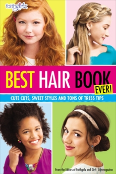 Best Hair Book Ever!: Cute Cuts, Sweet Styles and Tons of Tress Tips, Girls' Life Magazine (COR) & Faithgirlz! (COR) & Editors of Faithgirlz! and Girls' Life Mag,
