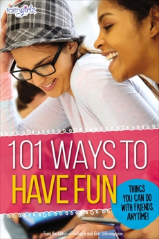 101 Ways to Have Fun: Things You Can Do with Friends, Anytime!, Faithgirlz! & From the Editors of Faithgirlz!,