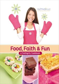 Food, Faith and   Fun: A Faithgirlz! Cookbook, Zondervan,