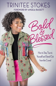 Bold and Blessed: How to Stay True to Yourself and Stand Out from the Crowd, Stokes, Trinitee