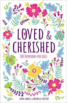 Loved and Cherished: 100 Devotions for Girls, Cowell, Lynn & Nietert, Michelle