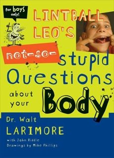 Lintball Leo's Not-So-Stupid Questions About Your Body, Larimore, MD, Walt