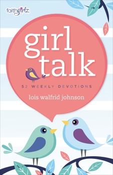 Girl Talk: 52 Weekly Devotions, Johnson, Lois Walfrid