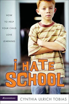 I Hate School: How to Help Your Child Love Learning, Tobias, Cynthia Ulrich