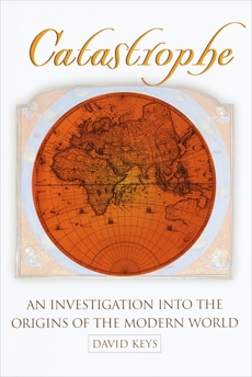 Catastrophe: An Investigation into the Origins of the Modern World, Keys, David