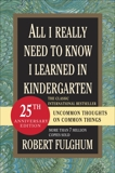 All I Really Need to Know I Learned in Kindergarten: Uncommon Thoughts on Common Things, Fulghum, Robert