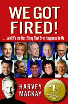 We Got Fired!: . . . And It's the Best Thing That Ever Happened to Us, Mackay, Harvey