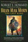 Bran Mak Morn: The Last King: A Novel, Howard, Robert E.