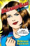BreakupBabe: A Novel, Agiewich, Rebecca