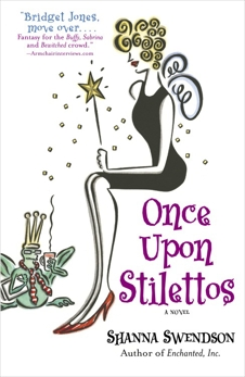 Once Upon Stilettos: Enchanted Inc., Book 2, Swendson, Shanna
