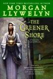 The Greener Shore: A Novel of the Druids of Hibernia, Llywelyn, Morgan