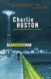 A Dangerous Man: A Novel, Huston, Charlie
