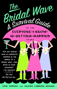 The Bridal Wave: A Survival Guide to the Everyone-I-Know-Is-Getting-Married Years, Torneo, Erin & Krause, Valerie & Torneo, Erin