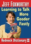 Jeff Foxworthy's Redneck Dictionary III: Learning to Talk More Gooder Fastly, Foxworthy, Jeff