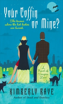 Your Coffin or Mine?: A Novel of Vampire Love, Raye, Kimberly