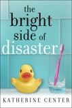 The Bright Side of Disaster: A Novel, Center, Katherine