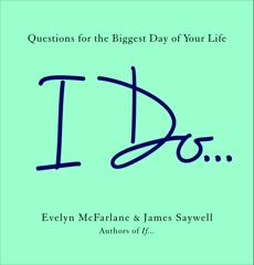 I Do...: Questions for the Biggest Day of Your Life, McFarlane, Evelyn & Saywell, James