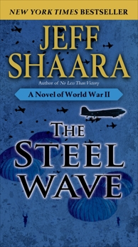 The Steel Wave: A Novel of World War II, Shaara, Jeff