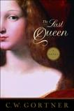 The Last Queen: A Novel, Gortner, C.  W.