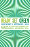 Ready, Set, Green: Eight Weeks to Modern Eco-Living, Hill, Graham & O'Neill, Meaghan