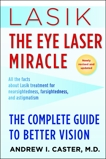 Lasik: The Eye Laser Miracle: The Complete Guide to Better Vision, Caster, Andrew I.
