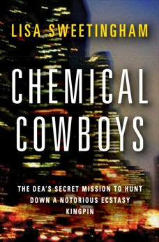 Chemical Cowboys: The DEA's Secret Mission to Hunt Down a Notorious Ecstasy Kingpin, Sweetingham, Lisa