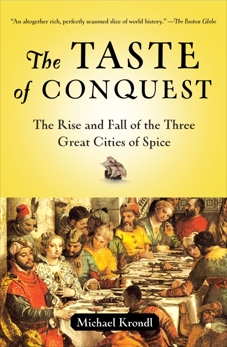 The Taste of Conquest: The Rise and Fall of the Three Great Cities of Spice, Krondl, Michael