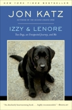 Izzy & Lenore: Two Dogs, an Unexpected Journey, and Me, Katz, Jon