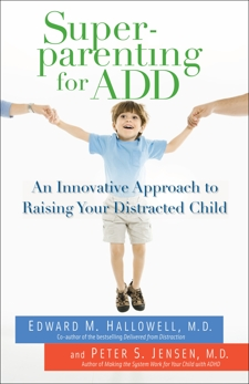 Superparenting for ADD: An Innovative Approach to Raising Your Distracted Child, Hallowell, Edward M. & Jensen, Peter S.