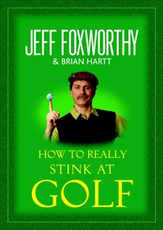 How to Really Stink at Golf, Hartt, Brian & Foxworthy, Jeff
