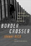 Border Crosser: One Gringo's Illicit Passage from Mexico into America, Rico, Johnny