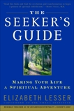 The Seeker's Guide: Making Your Life a Spiritual Adventure, Lesser, Elizabeth