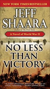 No Less Than Victory: A Novel of World War II, Shaara, Jeff