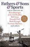 Fathers & Sons & Sports: Great Writing by Buzz Bissinger, John Ed Bradley, Bill Geist, Donald Hall, Mark Kriegel, Norman Maclean, and others,