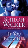If You Know Her: A Novel of Romantic Suspense, Walker, Shiloh