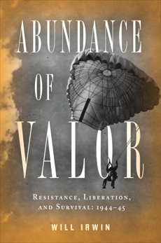 Abundance of Valor: Resistance, Survival, and Liberation: 1944-45